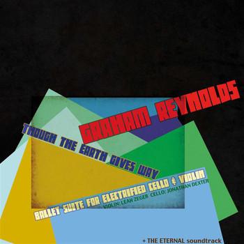 Graham Reynolds - Graham Reynolds: Though the Earth Gives Way & The Eternal