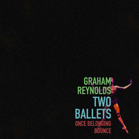 Graham Reynolds - Graham Reynolds: Two Ballets