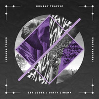 Bombay Traffic - Get Loose / Dirty Cinema