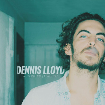 Dennis Lloyd - Nevermind (Alright)