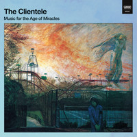 The Clientele - Music for the Age of Miracles (Deluxe Version)