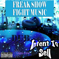 Intent To Sell - Freak Show Fight Music (Explicit)