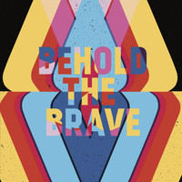 Behold the Brave - Behold the Brave