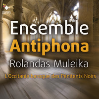 Ensemble Antiphona and Rolandas Muleika - L'Occitanie baroque de Pénitents Noirs