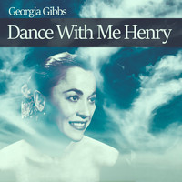 Georgia Gibbs - Dance With Me Henry