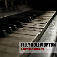 Jelly Roll Morton - Early Recordings