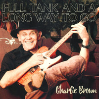 Charlie Brown - Full Tank And A Long Way To Go
