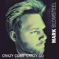 Mark Blomsteel - Crazy Come Crazy Go