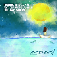 Ruben de Ronde & PROFF feat. Deirdre McLaughlin - Fade Away With Me