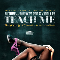 FUTURE - Teach Me (feat. Showty Roc & V'Dollas) (Explicit)
