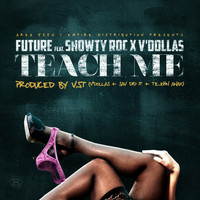 FUTURE - Teach Me (feat. Showty Roc & V'Dollas)