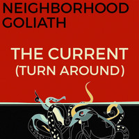 Neighborhood Goliath - The Current (Turn Around)