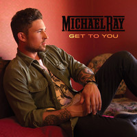 Michael Ray - Get to You