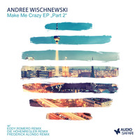 Andree Wischnewski - Make Me Crazy Ep Part 2