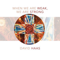 David Haas - When We Are Weak, We Are Strong