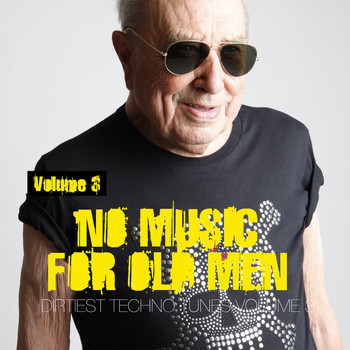 Various Artists - No Music For Old Men, Vol. 3 - Dirtiest Techno Tunes