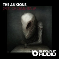 The Anxious - Spirit Of Dementia