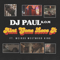 DJ Paul - Ain't Gone Love It - Single (Explicit)