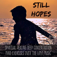 Focus - Still Hopes - Spiritual Healing Deep Concentration Mind Exercises Over The Limit Music with Relaxing New Age Nature Sounds
