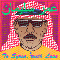 Omar Souleyman / - To Syria, With Love