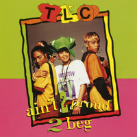 TLC - Ain't 2 Proud 2 Beg (Remixes)