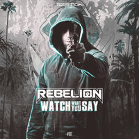 Rebelion - Watch What You Say