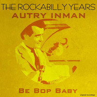 Autry Inman - Be Bop Baby - The Rockabilly Years