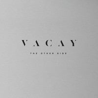 VACAY - The Other Side
