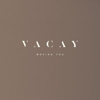 VACAY - Moving You