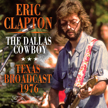Eric Clapton - The Dallas Cowboy (Live)