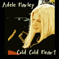Adele Harley - Cold Cold Heart
