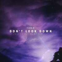 Ivan B - Don't Look Down
