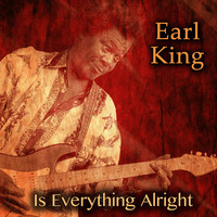 Earl King - Is Everything Alright