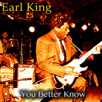 Earl King - You Better Know