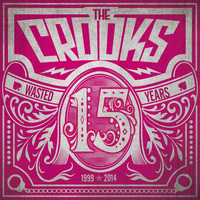 The Crooks - 15 Wasted Years