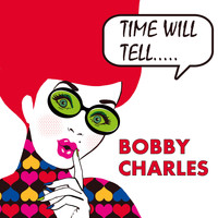 Bobby Charles - Time Will Tell EP
