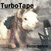 TurboTape - Better before