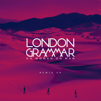 London Grammar - Oh Woman Oh Man (Remix) - EP