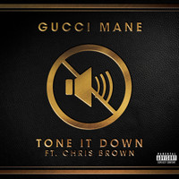Gucci Mane - Tone it Down (feat. Chris Brown) (Explicit)