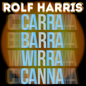 Rolf Harris - Carra Barra Wirra Canna