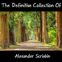 Alexander Scriabin - The Definitive Collection Of Alexander Scriabin