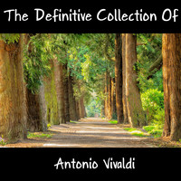 Antonio Vivaldi - The Definitive Collection Of Antonio Vivaldi