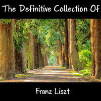 Franz Liszt - The Definitive Collection Of Franz Liszt