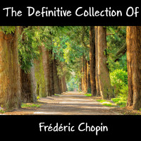Frédéric Chopin - The Definitive Collection Of Frédéric Chopin