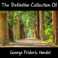 George Frideric Handel - The Definitive Collection Of George Frideric Handel