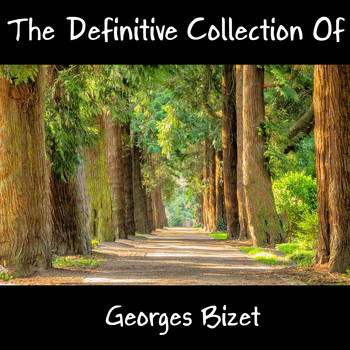Georges Bizet - The Definitive Collection Of Georges Bizet