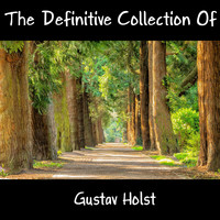 Gustav Holst - The Definitive Collection Of Gustav Holst