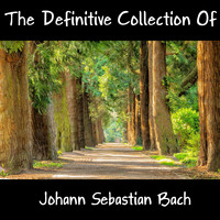Johann Sebastian Bach - The Definitive Collection Of Johann Sebastian Bach