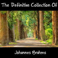 Johannes Brahms - The Definitive Collection Of Johannes Brahms
