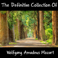 Wolfgang Amadeus Mozart - The Definitive Collection Of Wolfgang Amadeus Mozart